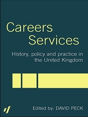 Careers Services - History, Policy and Practice in The United Kingdom ebook by David Peck