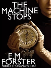 The Machine Stops - A Science Fiction Classic ebook by E.M. Forster