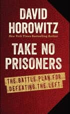 Take No Prisoners - The Battle Plan for Defeating the Left ebook by David Horowitz