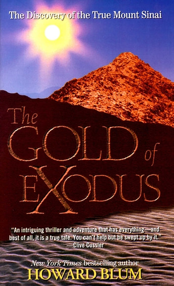 The Gold of Exodus - The Discovery of the True Mount Sinai ebook by Howard Blum