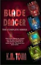 Blade Dancer Series (4 Book Bundle) ebook by K. M. Tolan