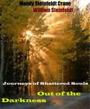 Journeys of Shattered Souls: Out of the Darkness ebook by Mandy Steinfeldt Crane