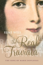 The Real Traviata: The Song of Marie Duplessis ebook by René Weis