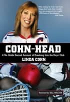 Cohn-Head - A No-Holds-Barred Account of Breaking Into the Boys' Club ebook by Linda Cohn