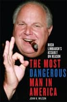 The Most Dangerous Man in America ebook by John K. Wilson