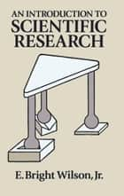 An Introduction to Scientific Research ebook by E. Bright Wilson