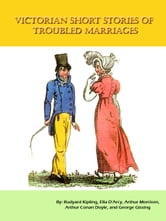 Victorian Short Stories Of Troubled Marriages [Illustrated] ebook by Rudyard Kipling,Ella D'Arcy,Arthur Morrison, Arthur Conan Doyle, and George Gissing