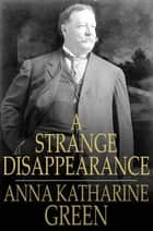 A Strange Disappearance 電子書 by Anna Katharine Green