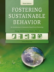 Fostering Sustainable Behavior ebook by Doug McKenzie-Mohr