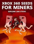 Xbox 360 Seeds for Miners - Explore Like Steve!: (An Unofficial Minecraft Book) ebook by Crafty Publishing