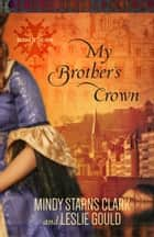 My Brother's Crown ebook by Mindy Starns Clark, Leslie Gould
