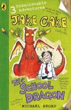 Jake Cake: The School Dragon - The School Dragon ebook by Michael Broad