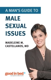 A Man's Guide to Male Sexual Issues ebook by Madeleine Castellanos M.D.