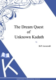 The Dream Quest of Unknown Kadath ebook by H.P. Lovecraft