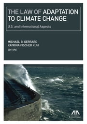 The Law of Adaptation to Climate Change - United States and International Aspects ebook by Katrina Fischer Kuh,Michael B. Gerrard