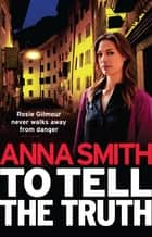 To Tell the Truth - Rosie Gilmour 2 ebook by Anna Smith