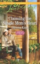 Claiming The Single Mom's Heart (Mills & Boon Love Inspired) (Hearts of Hunter Ridge, Book 2) eBook by Glynna Kaye