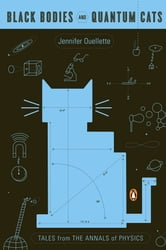 Black Bodies and Quantum Cats - Tales from the Annals of Physics ebook by Jennifer Ouellette