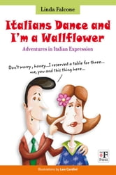 Italians Dance and I'm a Wallflower - Adventures in Italian Expressions ebook by Linda Falcone,Leo Cardini