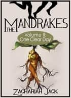 The Mandrakes, Volume II: One Clear Day ebook by Zachariah Jack