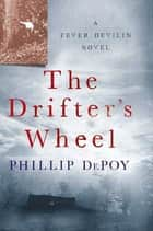 The Drifter's Wheel - A Fever Devilin Novel ebook by Phillip DePoy