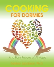 Cooking for Dormies - And Busy People of All Ages ebook by Debbie Jacobson, Ph.D.