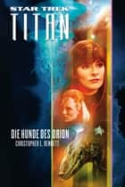 Star Trek - Titan 3: Die Hunde des Orion ebook by Christopher L. Bennett, Stephanie Pannen