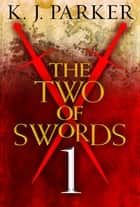 The Two of Swords: Part One ebook by K. J. Parker
