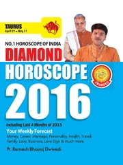 Diamond Horoscope 2016 : Taurus ebook by Dr. Bhojraj Dwivedi,Pt. Ramesh Dwivedi