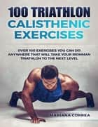 100 Triathlon Calisthenic Exercises ebook by Mariana Correa