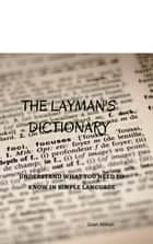 The Layman's Dictionary ebook by understand what you need to know in simple language