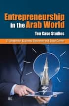 Entrepreneurship in the Arab World - Ten Case Studies ebook by El-Khazindar Business Research and Case Center