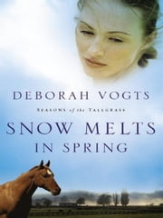 Snow Melts in Spring ebook by Deborah Vogts
