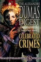 "The Alexandre Dumas Digest, Vol. One - ""Celebrated Crimes"" - NDAS ""Digest"" Edition ebook by Alexandre Dumas"