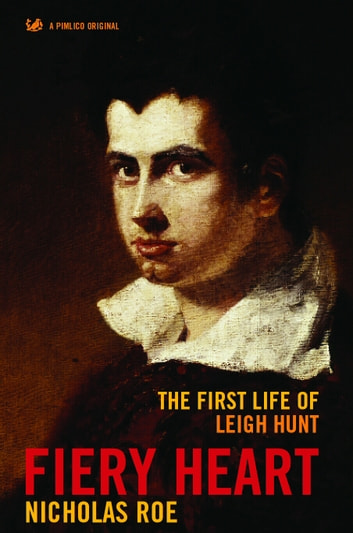 Fiery Heart - The First Life of Leigh Hunt eBook by Nicholas Roe