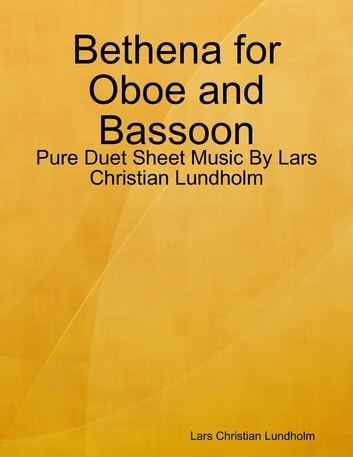 Bethena for Oboe and Bassoon - Pure Duet Sheet Music By Lars Christian Lundholm ebook by Lars Christian Lundholm