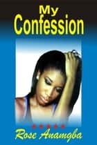 My Confession ebook by Rose Anamgba