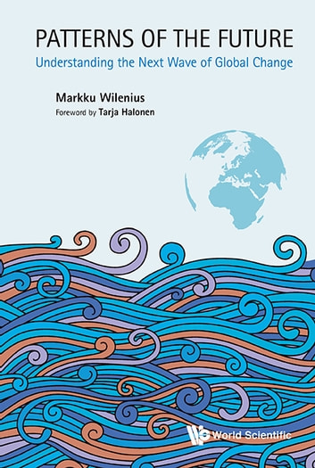 Patterns of the Future - Understanding the Next Wave of Global Change ebook by Markku Wilenius,Tarja Halonen
