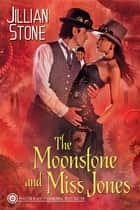 The Moonstone and Miss Jones ebook by Jillian Stone