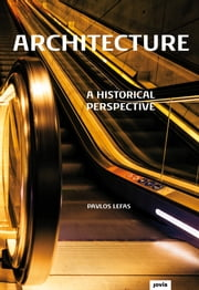 Architecture: A historical Perspective ebook by Pavlos Lefas
