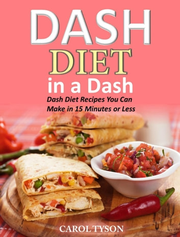 Dash Diet in a Dash 20 Dash Diet Recipes You Can Make in 15 Minutes or Less ebook by Carol Tyson