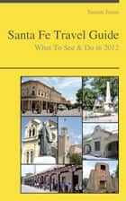 Santa Fe, New Mexico Guide - What To See & Do ebook by Simon Jonas