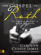 The Gospel of Ruth - Loving God Enough to Break the Rules ebook by Carolyn Custis James, Robert L. Hubbard
