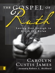 The Gospel of Ruth - Loving God Enough to Break the Rules ebook by Carolyn Custis James,Hubbard