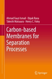 Carbon-based Membranes for Separation Processes ebook by Ahmad Fauzi Ismail,Dipak Rana,Takeshi Matsuura,Henry C. Foley