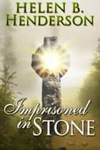 Imprisoned in Stone ebook by Helen B. Henderson