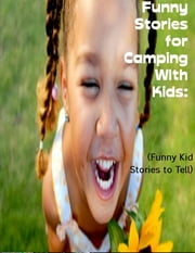 Funny Stories for Camping With Kids: (Funny Kid Stories to Tell) ebook by Sean Mosley