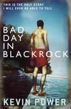 Bad Day in Blackrock ebook by Kevin Power