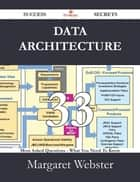 Data Architecture 33 Success Secrets - 33 Most Asked Questions On Data Architecture - What You Need To Know ebook by Margaret Webster