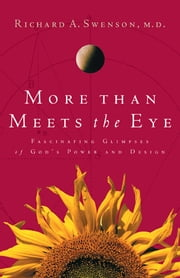 More Than Meets the Eye - Fascinating Glimpses of God's Power and Design ebook by Richard Swenson